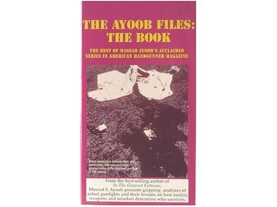 """The Ayoob Files: The Book: The Best of Massad Ayoob's Acclaimed Series in American Handgunner Magazine"" Book by Massad Ayoob"