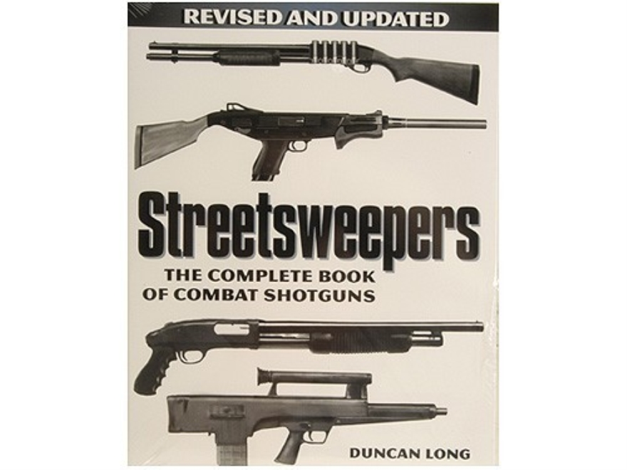 """Streetsweepers: The Complete Book of Combat Shotguns, Revised Edition"" Book by Duncan Long"