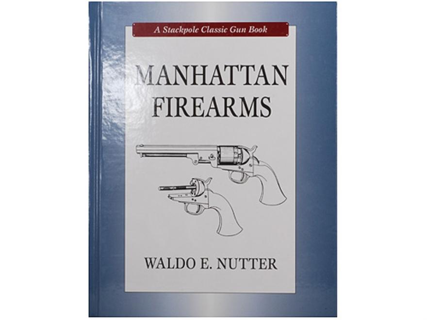 """Manhattan Firearms"" Book By Waldo E. Nutter"