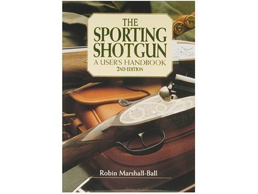 """The Sporting Shotgun: A User's Handbook, 2nd Edition"" Book by Robin Marshall-Ball"