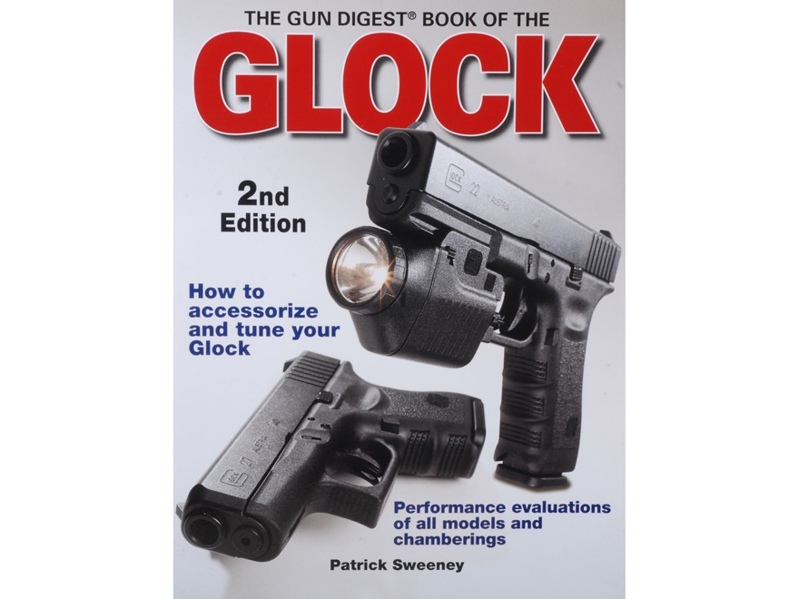 """The Gun Digest Book of the Glock: A Comprehensive Review, Design, History, Use"" by Patrick Sweeney"