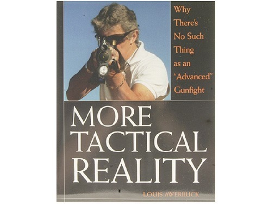 """More Tactical Reality: Why There's No Such Thing as an ""Advanced"" Gunfight"" Book by Louis Awerbuck"