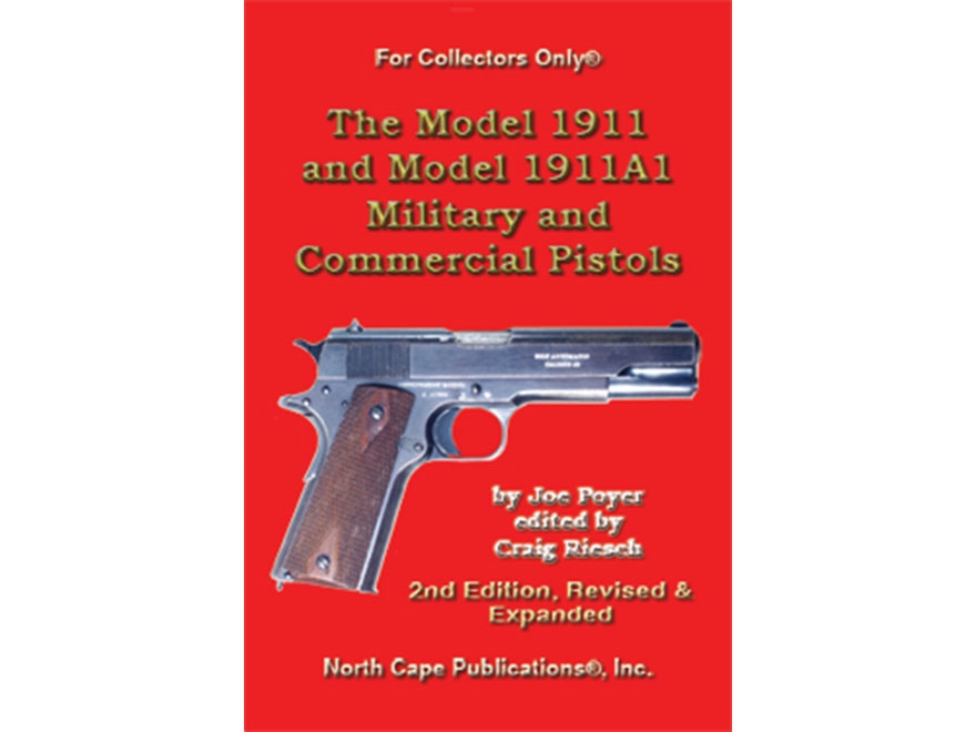 """The Model 1911 and Model 1911A1 Military and Commercial Pistols"" Book by Joe Poyer"