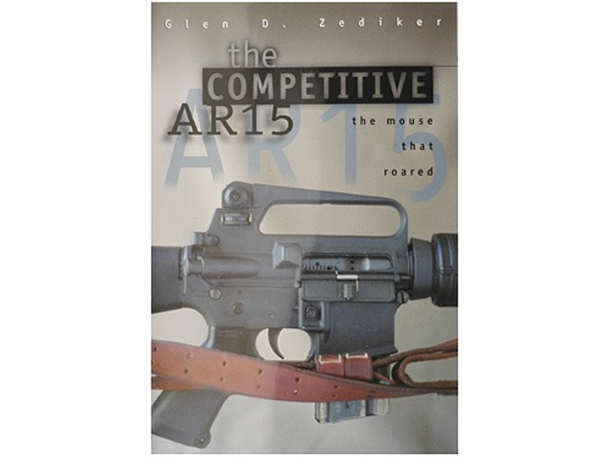 """The Competitive AR-15: The Mouse that Roared"" Book by Glen Zediker"