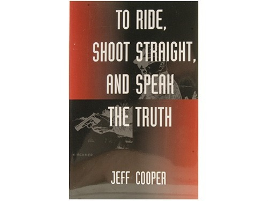 """To Ride, Shoot Straight, and Speak the Truth"" Book by Jeff Cooper"