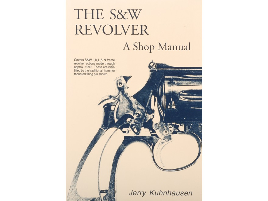 """The S&W Revolver: A Shop Manual"" Book by Jerry Kuhnhausen"