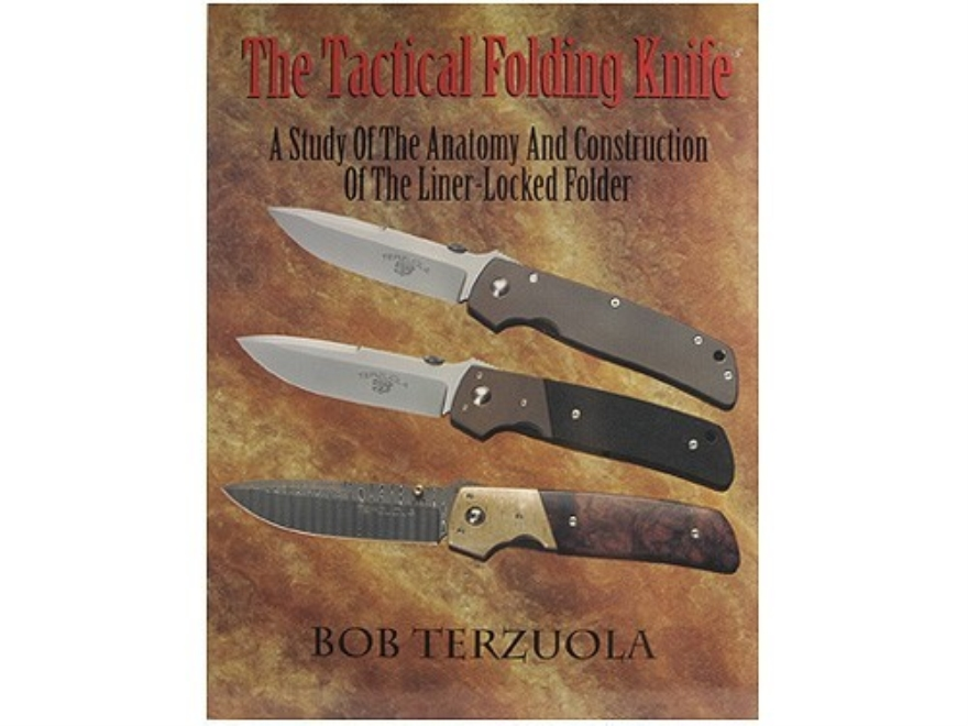 """""""The Tactical Folding Knife: A Study of the Anatomy and Construction of the Liner-Locked Folder"""" Book by Bob Terzuola"""