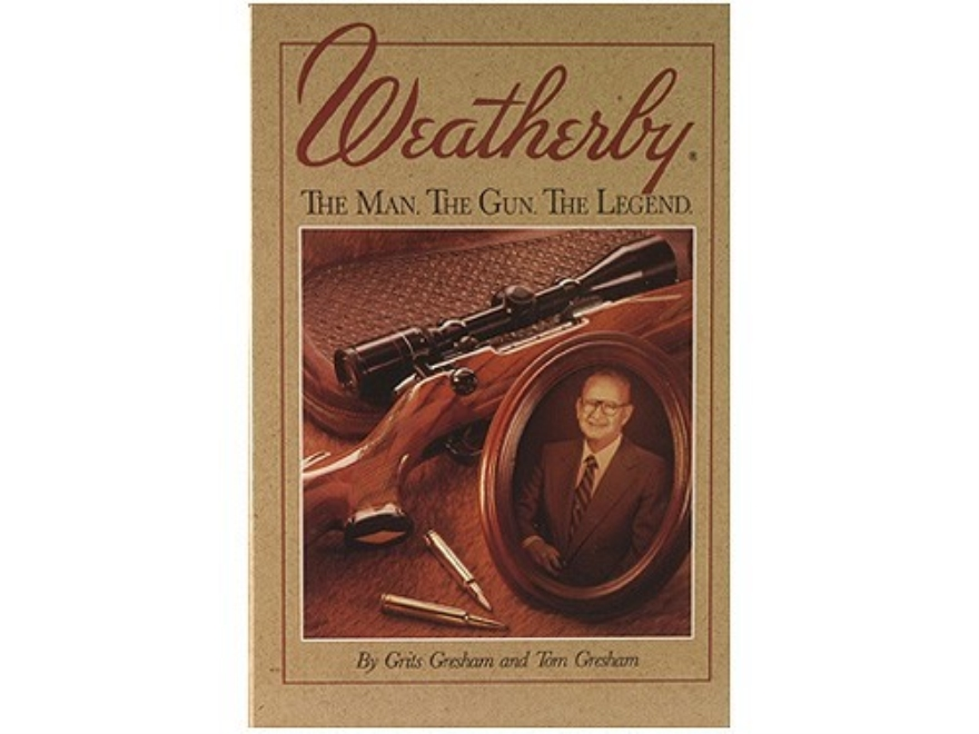 """Weatherby: The Man, The Gun, The Legend"" Book by Grits Gresham and Tom Gresham"