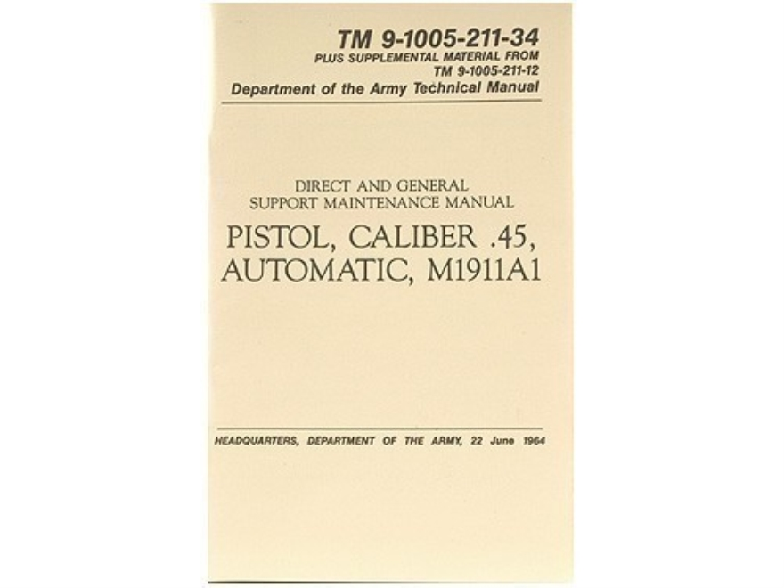 """Pistol, Caliber .45, Automatic, M1911A1"" Military Manual by Department of the Army"