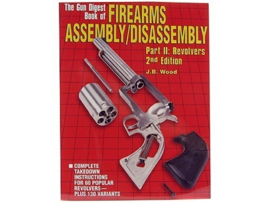 """The Gun Digest Book of Firearms Assembly/Disassembly Part 2: Revolvers, 2nd Edition"" B..."