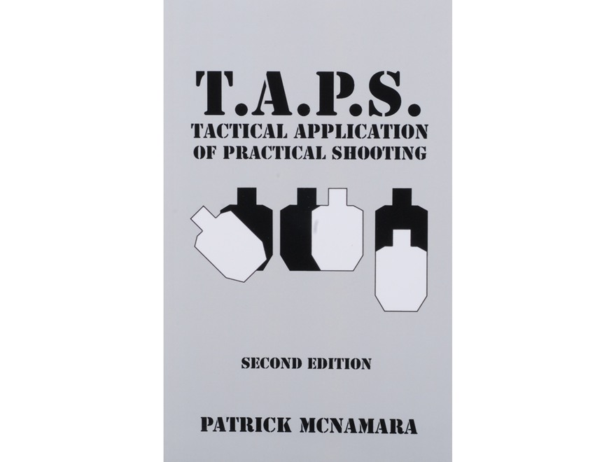 """T.A.P.S. : Tactical Application of Practical Shooting, Second Edition"" Book by Patrick Mcnamara"