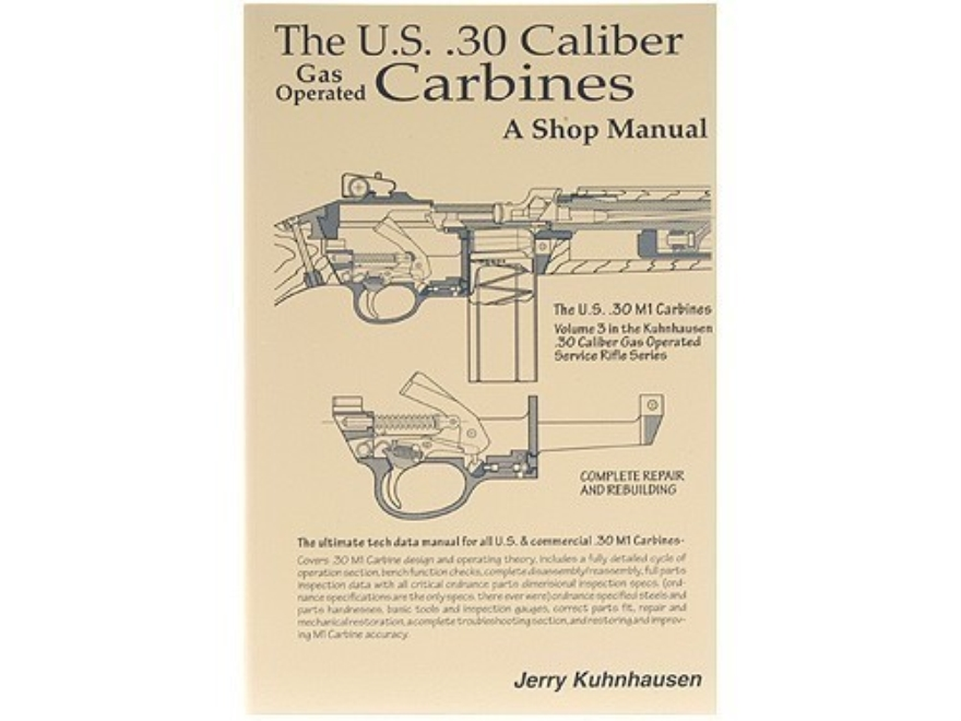 """The U.S. .30 Caliber Gas Operated Carbines: A Shop Manual"" Book by Jerry Kuhnhausen"