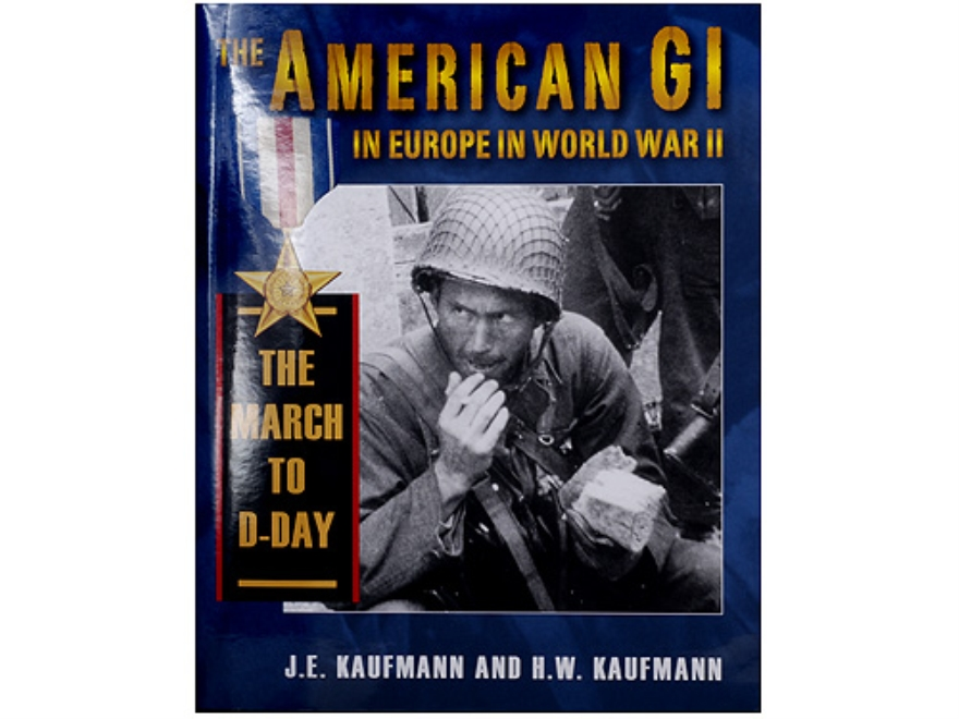 """The American GI in Europe in World War II - The March to D-Day"" Book By J. E. Kaufmann..."