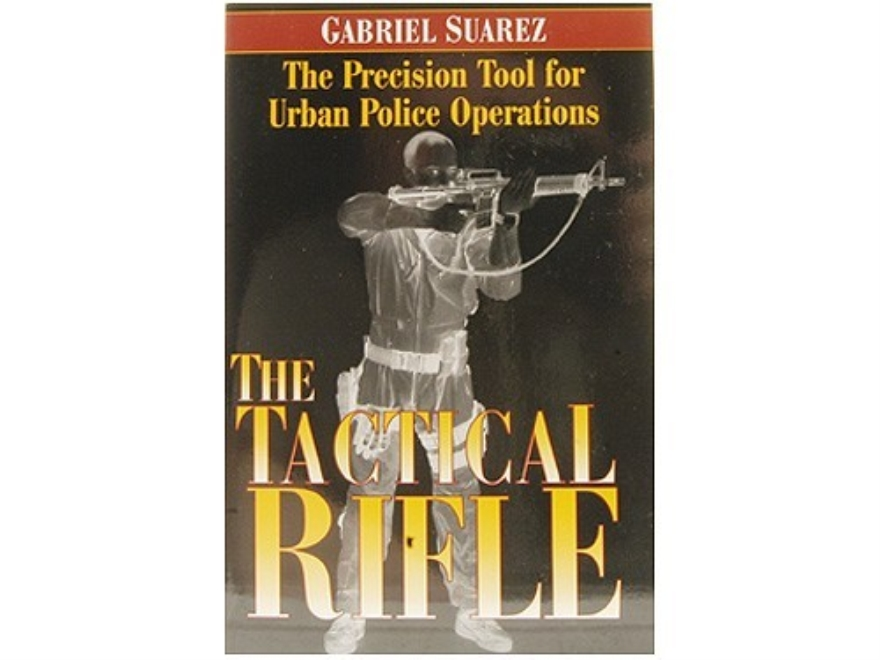 """Tactical Rifle: The Precision Tool for Urban Police Operations"" Book by Gabriel Suarez"