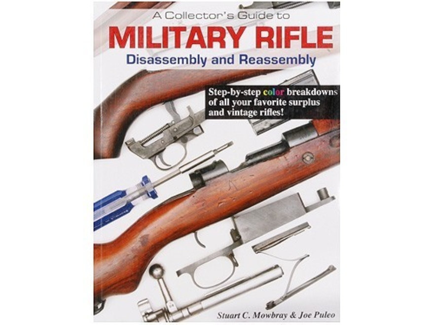 """Collectors Guide to Military Rifle Assembly and Disassembly"" Book by Stuwart Mowbray"