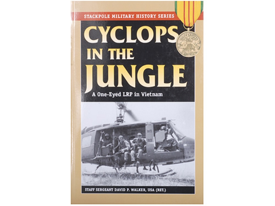 """Cyclops in the Jungle - A One-Eyed LRP in Vietnam"" Book By Staff Sergeant David P. Walker, USA (Ret.)"