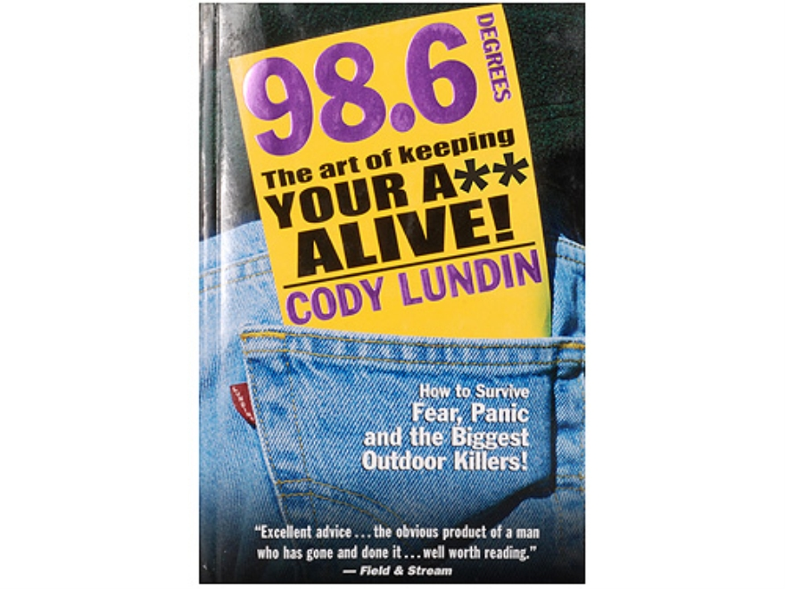 """98.6 Degrees: The Art of Keeping Your A** Alive!""  Book By Cody Ludin"
