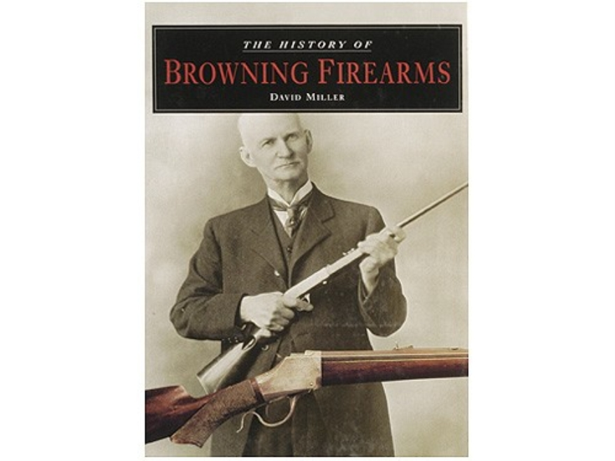 """The History of Browning Firearms"" Book by David Miller"