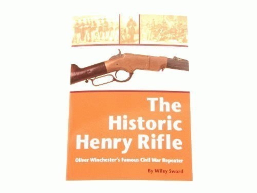 """The Historic Henry Rifle: Oliver Winchester's Famous Civil War Repeater"" Book by Wiley Sword"