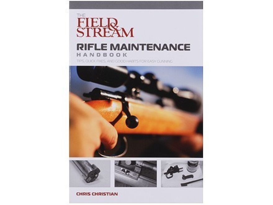 """Field & Stream Rifle Maintenance Handbook Tips, Quick Fixes & Good Habits for Easy Gunning"" Book by Chris Christian"