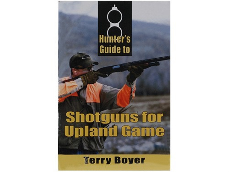 """Hunter's Guide to Shotguns for Upland Game"" Book by Terry Boyer"
