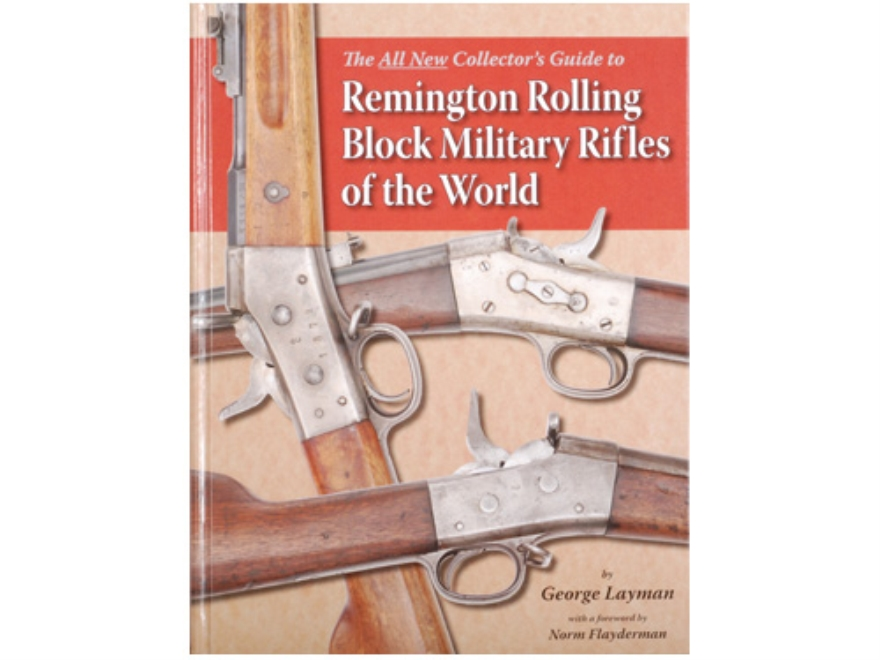 """The All New Collector's Guide to Remington Rolling Block Military Rifles of the World"" Book By George Layman"