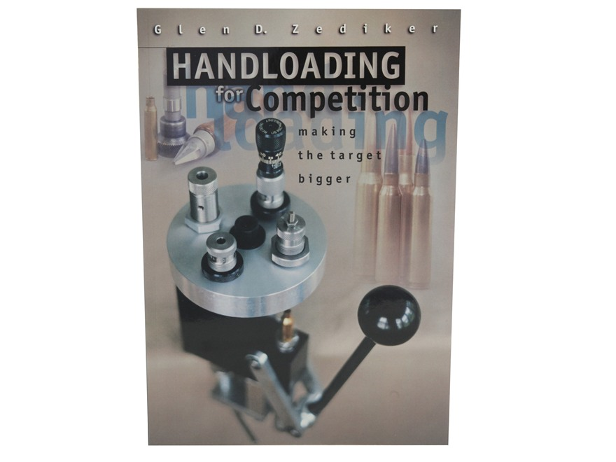 """Handloading for Competition: Making the Target Bigger"" Book by Glen Zediker"