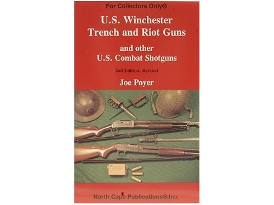 """U.S. Winchester Trench and Riot Guns and Other U.S. Combat Shotguns, 2nd Edition"" Book by Joe Poyer"