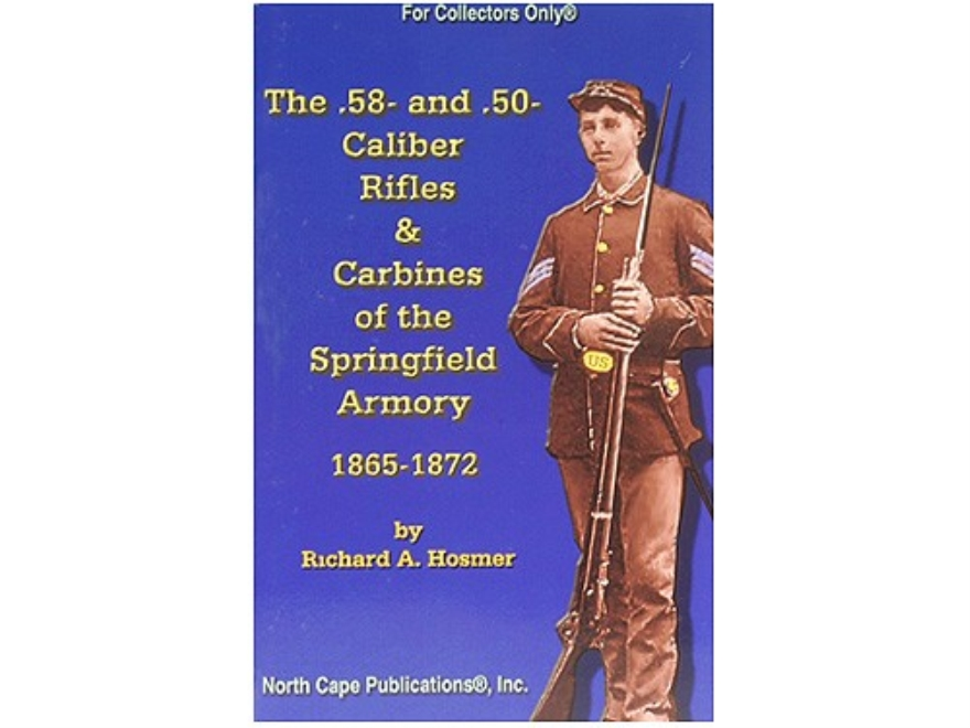 """The .58 and .50 Caliber Rifles & Carbines of the Springfield Armory 1865-1872"" Book by Richard A. Hosmer"