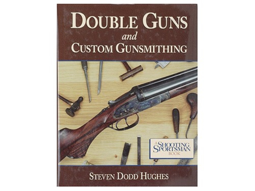 """Double Gun and Custom Gunsmithing"" Book by Steven Dodd Hughes"