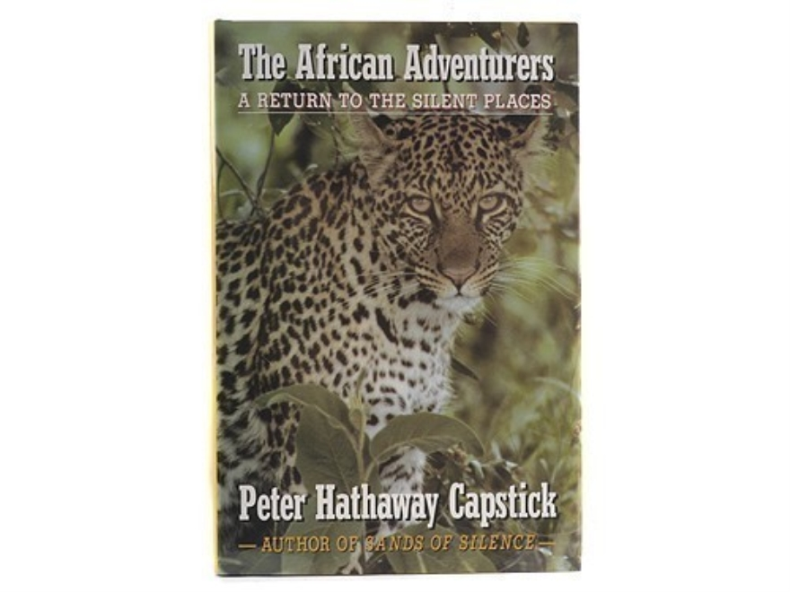 """The African Adventures: A Return to the Silent Places"" Book by Peter H. Capstick"