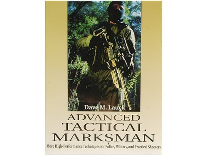 """Advanced Tactical Marksmanship: More High-Performance Techniques for Police, Military and Practical Shooters"" Book by Dave Lauck"