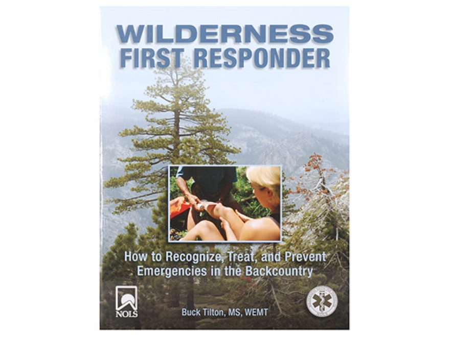 """Wilderness First Responder: How to Recognize, Treat, and Prevent Emergencies in the Backcountry"" Book By Buck Tilton, MS, WEMT"