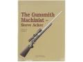"""The Gunsmith Machinist - Third Edition"" Book by Steve Acker"