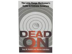 """Dead On: The Long Range Marksman's Guide to Extreme Accuracy"" Book by Tony Noblitt and Warren Ga..."