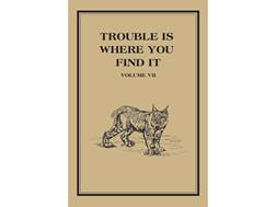 """Trouble Is Where You Find It: Volume VII"" by Russell Annabel"