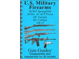 "Gun Guides Takedown Guide ""U.S. Military Firearms:  M1903 Springfield, M1911 45 ACP Pistol, M1 Ga..."