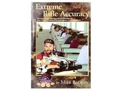"""Extreme Rifle Accuracy"" Book by Mike Ratigan"