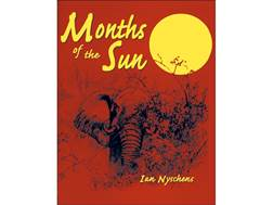 """Months of the Sun: Forty Years of Elephant Hunting in the Zambezi Valley"" by Ian Nyschens"