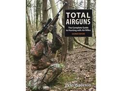 """Total Airguns: The Complete Guide to Hunting with Air Rifles 2nd Edition"" Book by Peter Wadeson"