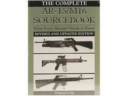 """The Complete AR-15/M16 Sourcebook: What Every Shooter Needs to Know, Revised and Updated Edition..."