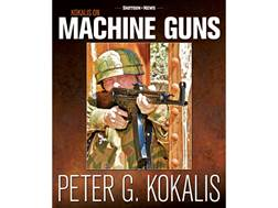 "Firearms News ""Kokalis on Machine Guns"" by Peter Kokalis"