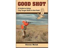 """Good Shot: A Guide to Using Clay Target Skills in the Field"" Book by Ned Schwing and Steven Mulak"