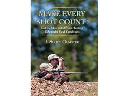 """Make Every Shot Count!: Get the most out of your hunting rifle under field conditions"" by J. Sco..."