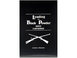 """Loading the Black Powder Rifle Cartridge"" Book by Paul A. Matthews"