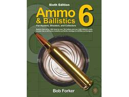 """Ammo & Ballistics 6: Ballistic Data out to 1,000 Yards for over 200 Calibers and over 3,000 Diff..."