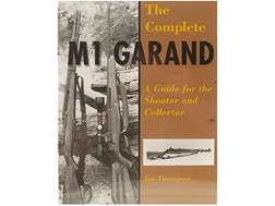 """""""The Complete M1 Garand: A Guide for the Shooter and Collector"""" Book by Jim Thompson"""