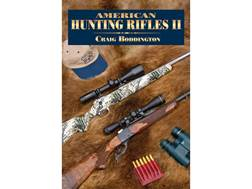 """American Hunting Rifles II: Their Application in the North American Game Fields for Practical Sh..."