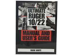 """The Ultimate Ruger 10/22: Manual and User's Guide"" Book by Mark White"