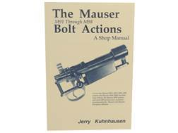 """The Mauser Bolt Actions: M91 Through M98, A Shop Manual"" Book by Jerry Kuhnhausen"